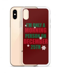 I'm Only A Morning Person On Desember 25th Custom iPhone X Case