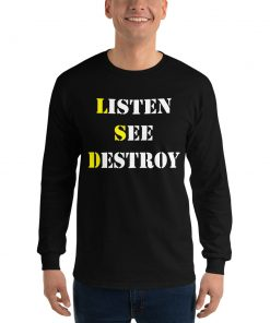 Listen See Destroy Long Sleeve T Shirt