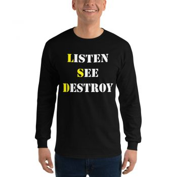 Listen See Destroy Long Sleeve T Shirt