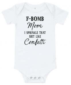 F Bomb Mom I Sprinkle That Shit Like Confetti Baby Onesie