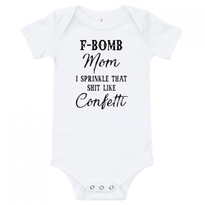 F Bomb Mom I Sprinkle That Shit Like Confetti Baby Onesie
