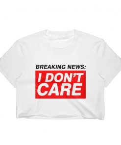 Breaking News I Don't care Women Crop Tee