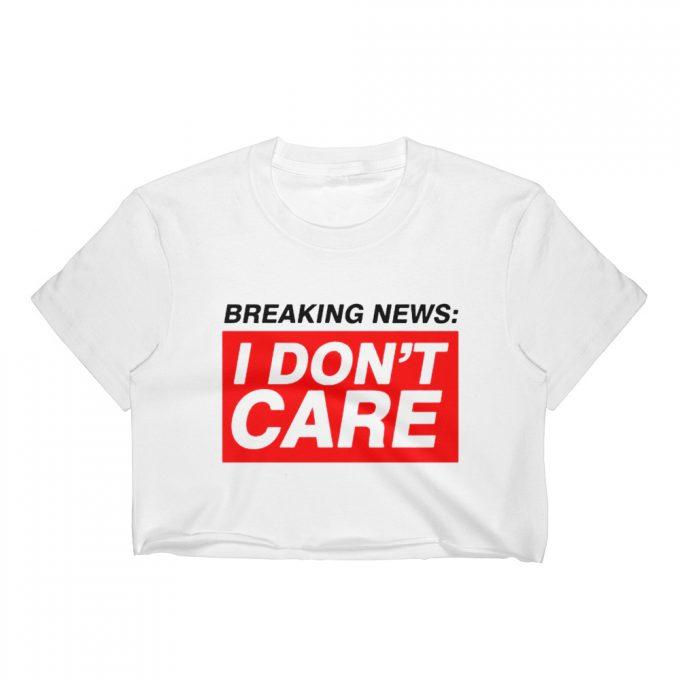 Breaking News I Don't care Women Crop Tee
