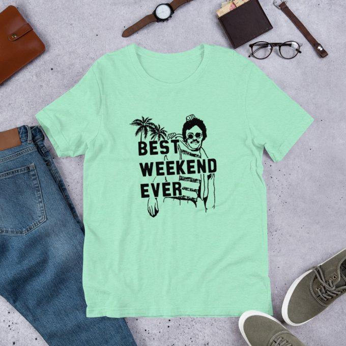 Best Weekend Ever Unisex T Shirt