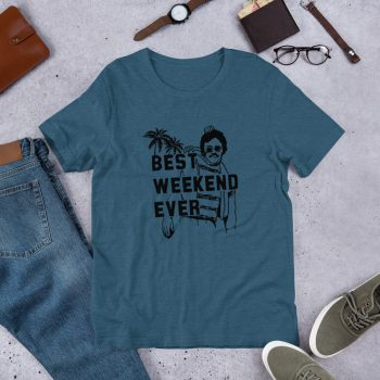 Best Weekend Ever Unisex T Shirt