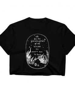 We are the Granddaughters of the Witches Women's Crop Top