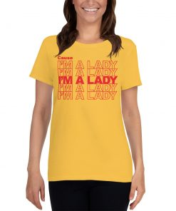 Cause I'm A Lady Feminist Quote Women T Shirt