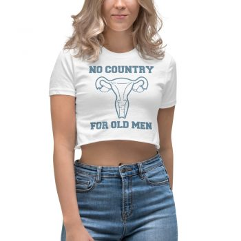 No Country For Old Men Uterus Feminist Women's Crop Top