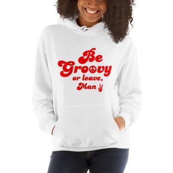 Be Groovy Or Leave Man Saying Hoodie