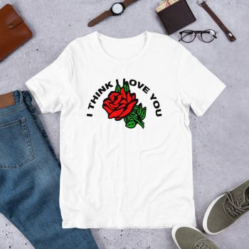 I Think I Love You Red Rose T Shirt