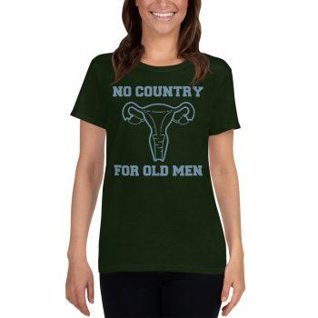 No Country For Old Men Uterus Feminist Women T Shirt