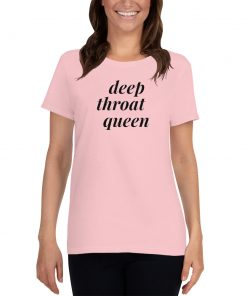 Deep Throat Queen Feminst Women T shirt