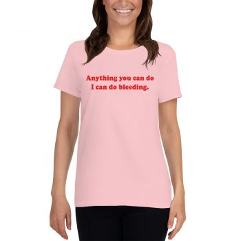 Anything You Can Do I Can Do Bleeding Women T Shirt