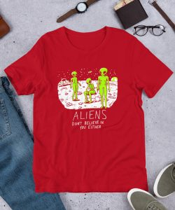 Funny Alien Don't Believe In You Either Unisex T Shirt