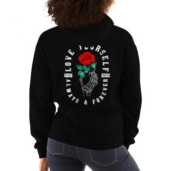 Love Yourself Always and Forever Rose Unisex Hoodie