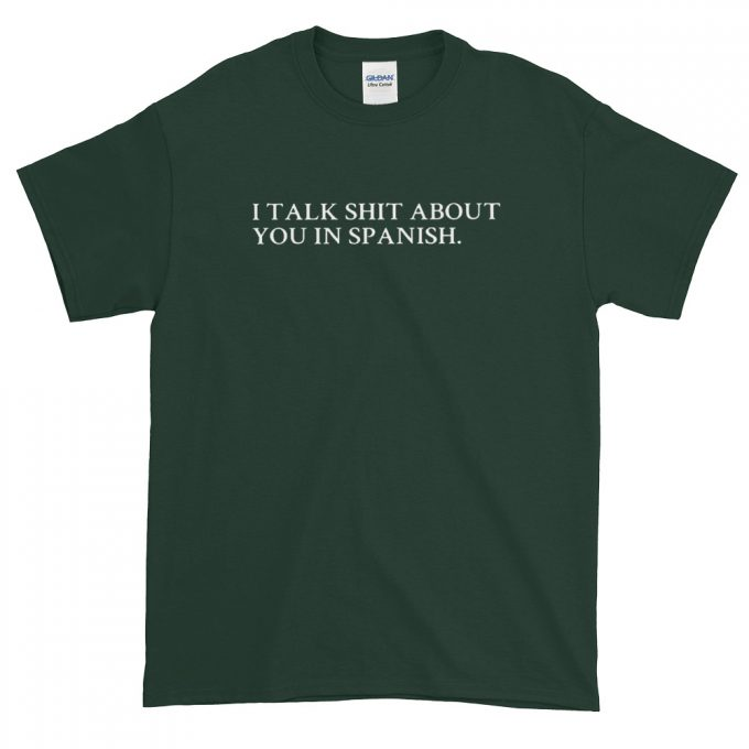 I Talk Shit About You In Spanish T Shirt