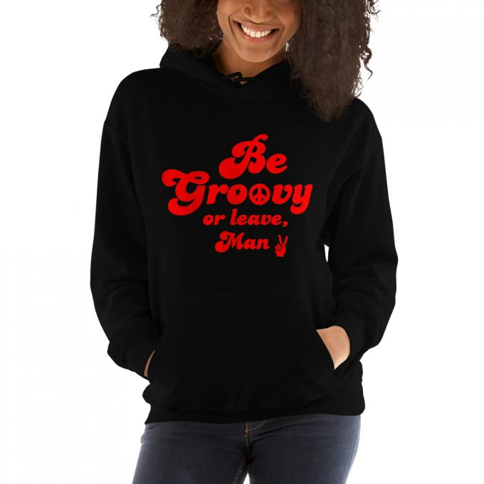 Be Groovy Or Leave Man Saying Hoodie
