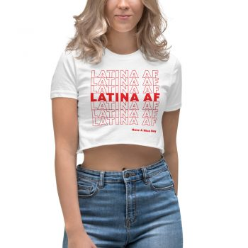 Latina AF Have A Nice Day Women Crop Top Shirt