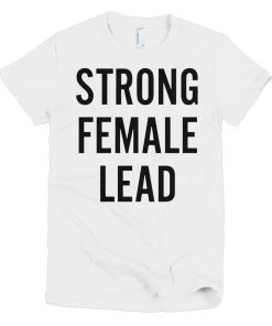 Strong Female Lead Feminist Women's T shirt