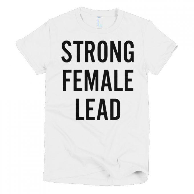 Strong Female Lead Feminist Women's T shirt