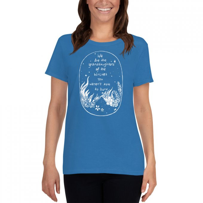 We are the Granddaughters of the Witches Women T Shirt