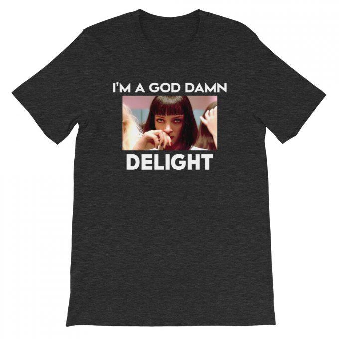 I Am A God Damn Delight Mia Wallace Unisex T-Shirt