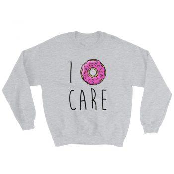 Funny I Doughnut Care Saying Sweatshirt