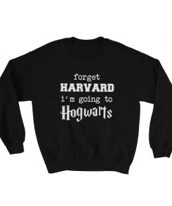 Forget Harvard School Got Hogwarts School Sweatshirt