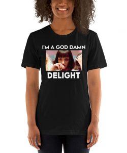 I Am A Goddamn Delight Mia Wallace Unisex T-Shirt