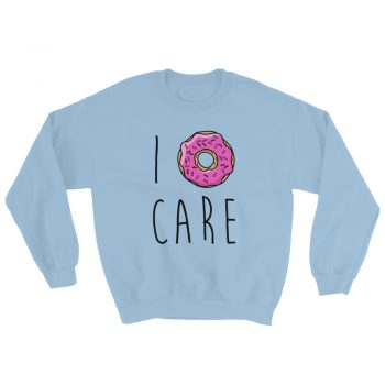Funny I Doughnut Care Saying Sweatshirt