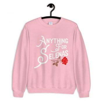 Anything For Selenas Attribute Sweatshirt