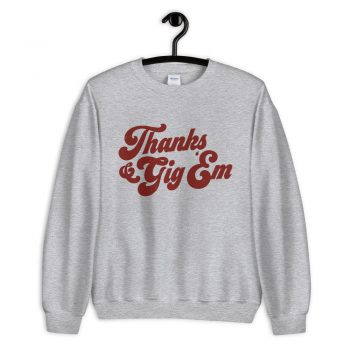 Texas A&M Aggie Thanks Gig Em Sweatshirt