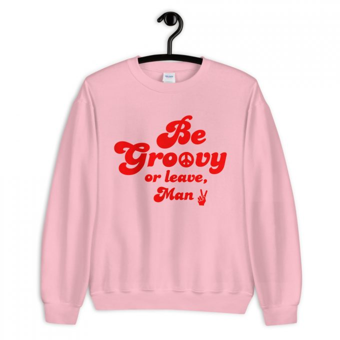Be Groovy Or Leace Man Vintage Sweatshirt