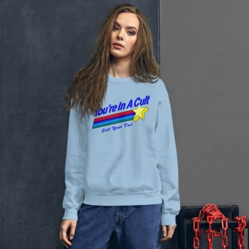 You're In A Cult Call Your Dad Sweatshirt