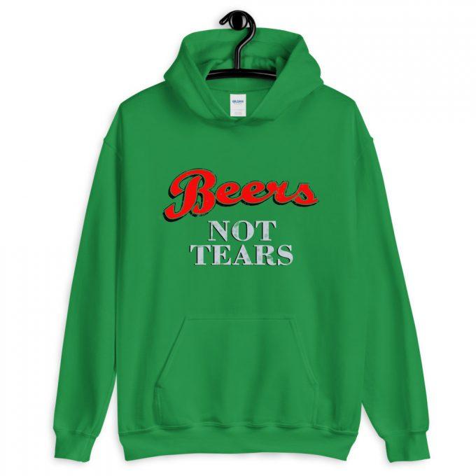 Drink Beers Not Tears Unisex Hoodie