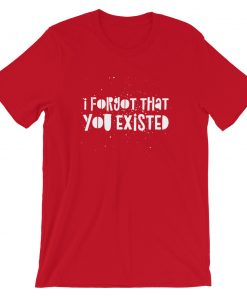I Forgot That You Existed Taylor Swift T-Shirt