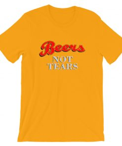 Cheap Beers Not Tears Unisex T-Shirt On Sale
