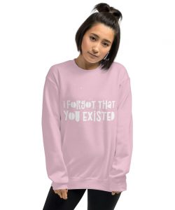 I Forgot That You Existed Taylor Swift Sweatshirt