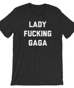 Lady Fucking Gaga Slogan T Shirt