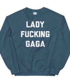 It's Lady Fucking Gaga Unisex Sweatshirt