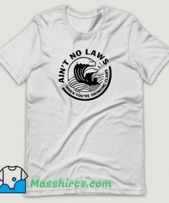 Ain't No Laws When Your Drinking Claws T Shirt Design