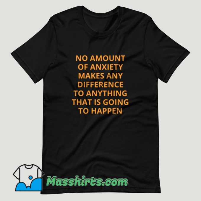 Alan Watts No Amount of Anxiety T Shirt Design