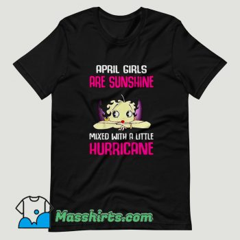 April girls are sunshine mixed with a little hurricane T Shirt Design