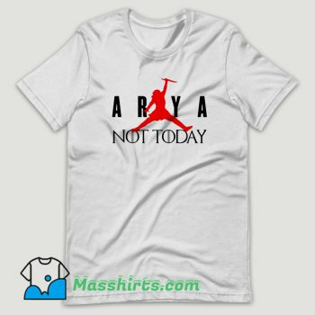 Arya Stark Not Today Air T Shirt Design