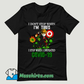 Baby Groot Target I Don't Stop Covid 19 When I'm Tired T Shirt Design