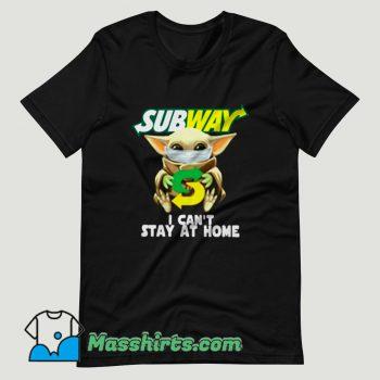 Baby Yoda Subway I Cant Stay at Home T Shirt Design