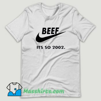Beef Just Do It Its So 2002 T Shirt Design