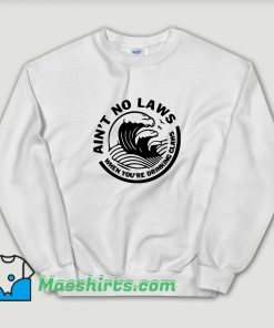 Cheap Ain't No Laws When Your Drinking Claws Unisex Sweatshirt