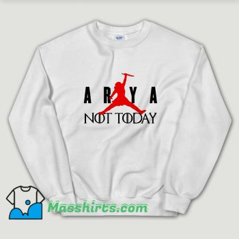 Cheap Arya Stark Not Today Air Unisex Sweatshirt