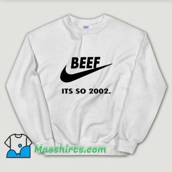 Cheap Beef Just Do It Its So 2002 Unisex Sweatshirt